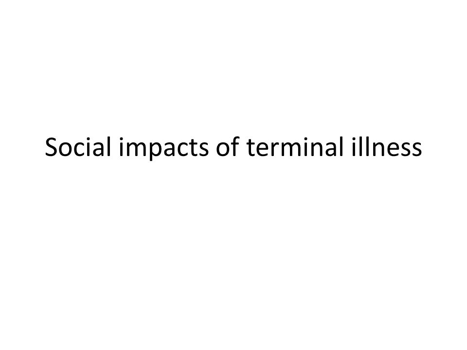 Social impacts of terminal illness