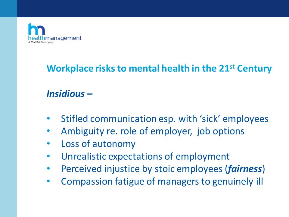 Workplace risks to mental health in the 21 st Century Insidious – Stifled communication esp.