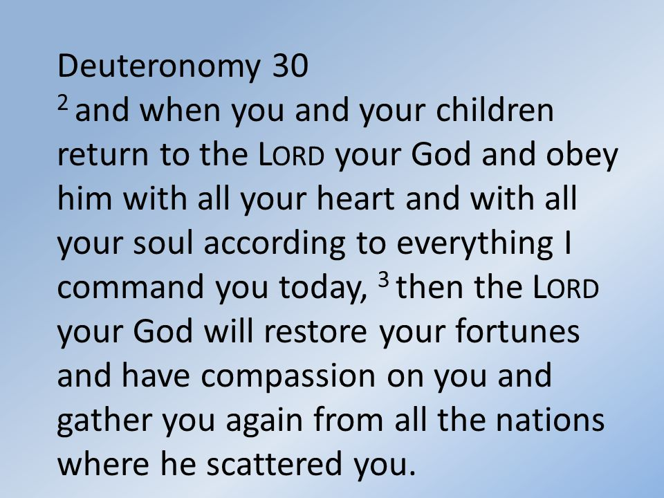 4 Even if you have been banished to the most distant land under the heavens, from there the L ORD your God will gather you and bring you back.