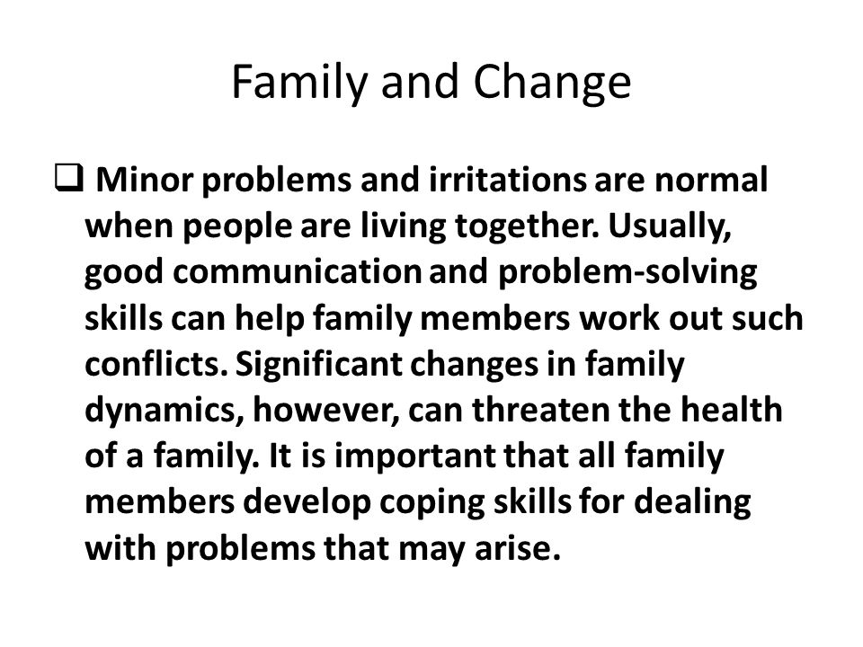 Coping with Family Changes  It's important to manage stress caused by family changes.