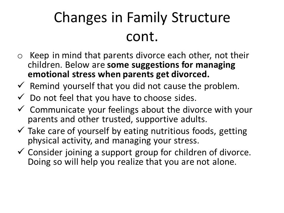 Changes in Family Structure cont. Remarriage-The remarriage of a parent can also be stressful.