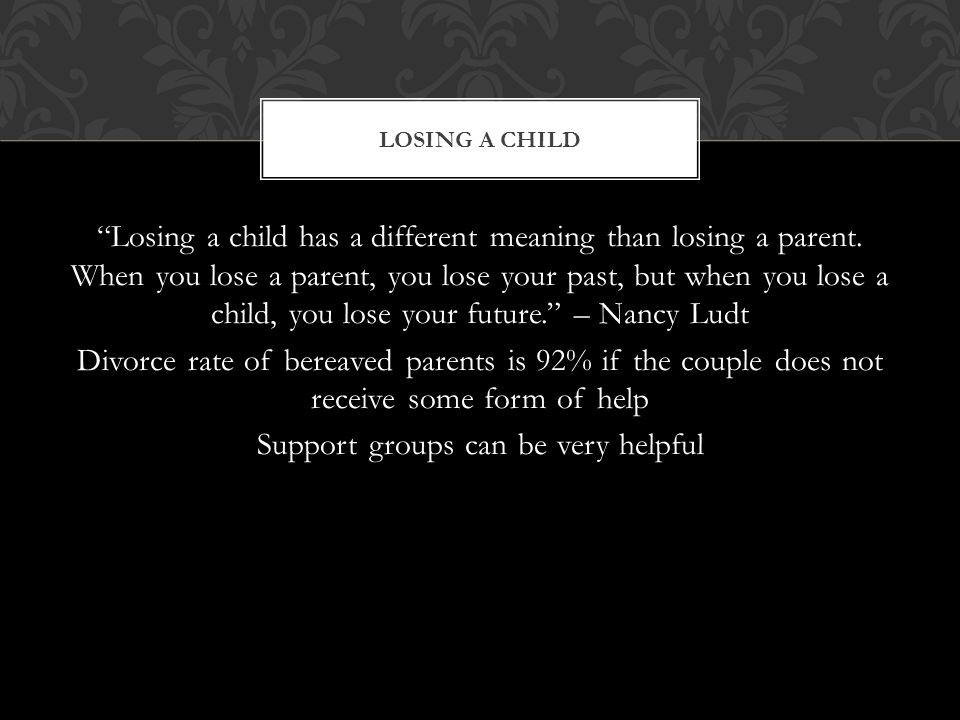 Losing a child has a different meaning than losing a parent.