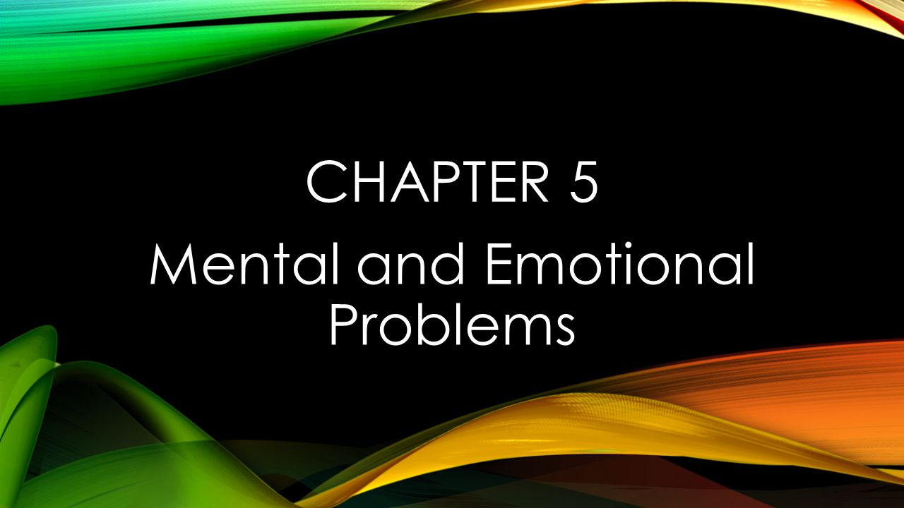 CHAPTER 5 Mental and Emotional Problems