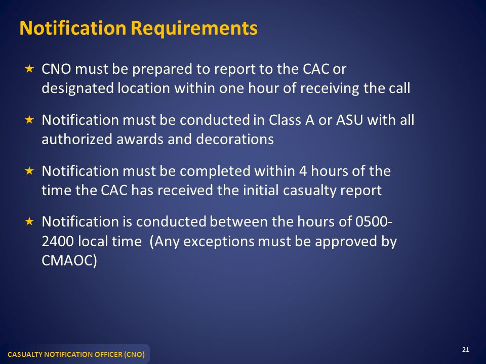 CASUALTY NOTIFICATION OFFICER (CNO) Notification Requirements  CNO must be prepared to report to the CAC or designated location within one hour of re