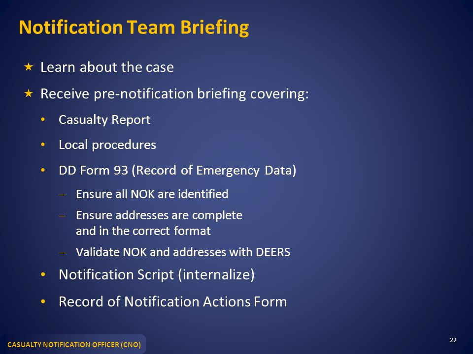 CASUALTY NOTIFICATION OFFICER (CNO) Notification Team Briefing  Learn about the case  Receive pre-notification briefing covering: Casualty Report Lo