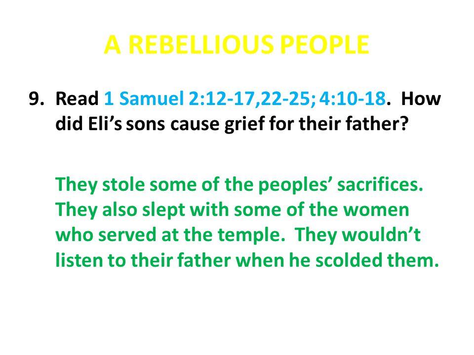 A REBELLIOUS PEOPLE 9.Read 1 Samuel 2:12-17,22-25; 4:10-18.