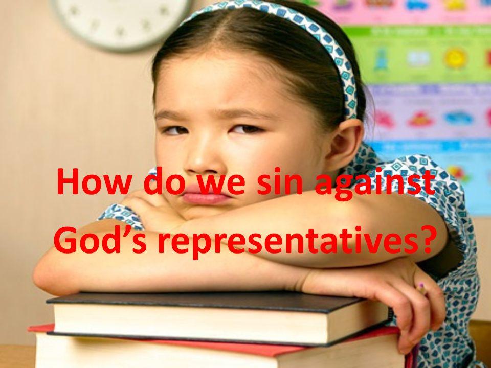 How do we sin against God's representatives