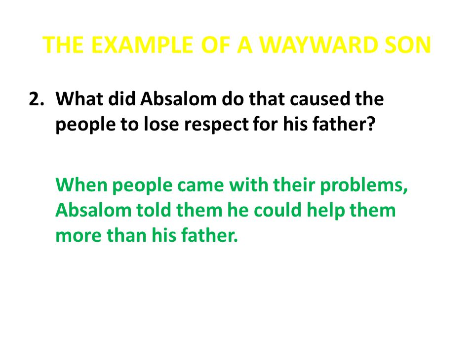 THE EXAMPLE OF A WAYWARD SON 3.Absalom dishonored his father.