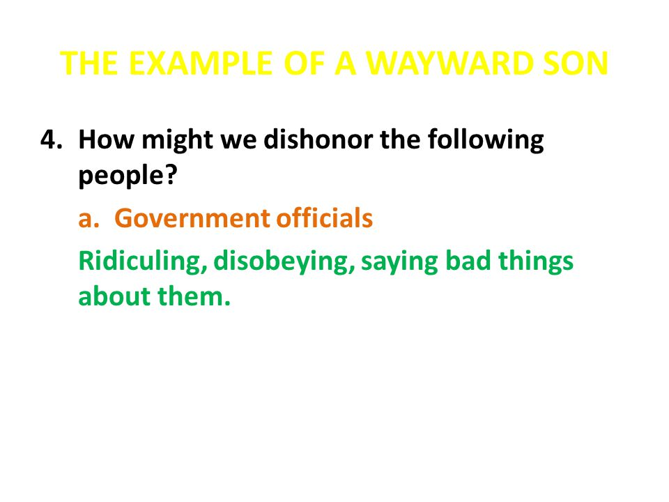 THE EXAMPLE OF A WAYWARD SON 4.How might we dishonor the following people.