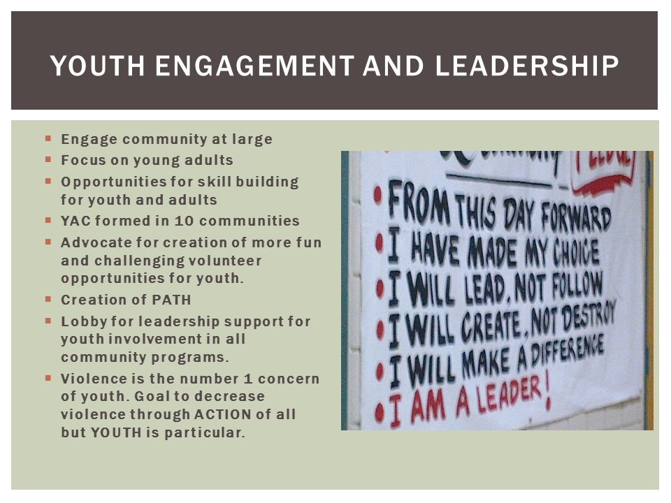  Engage community at large  Focus on young adults  Opportunities for skill building for youth and adults  YAC formed in 10 communities  Advocate