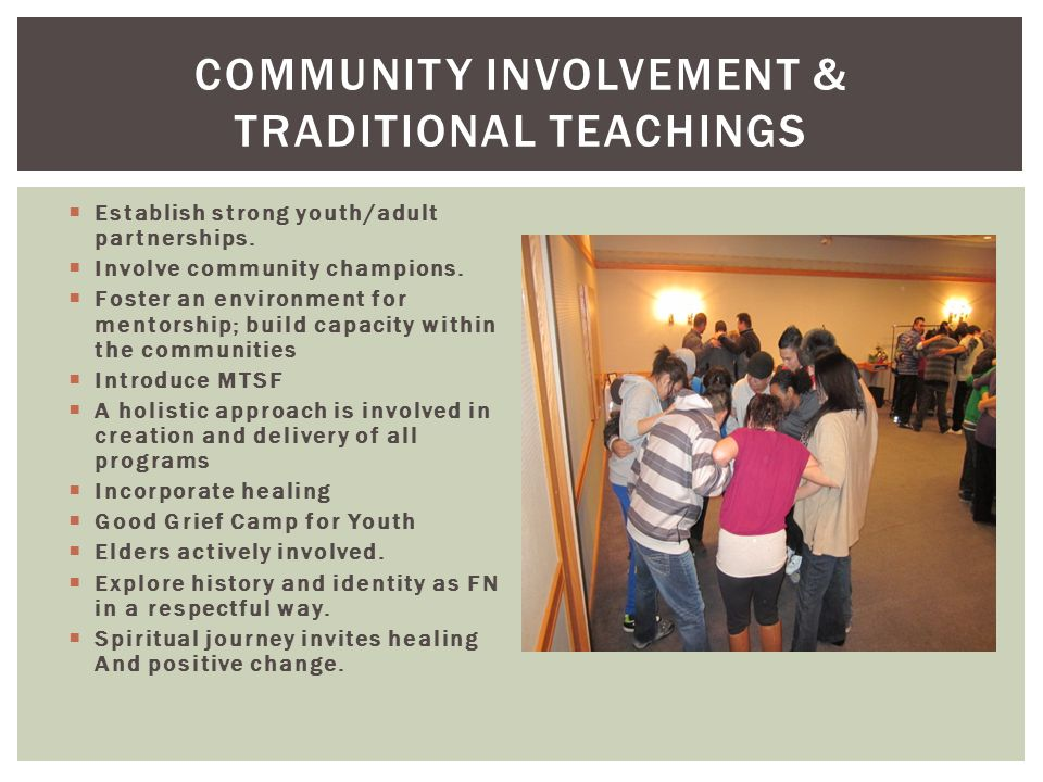  Establish strong youth/adult partnerships.  Involve community champions.  Foster an environment for mentorship; build capacity within the communit