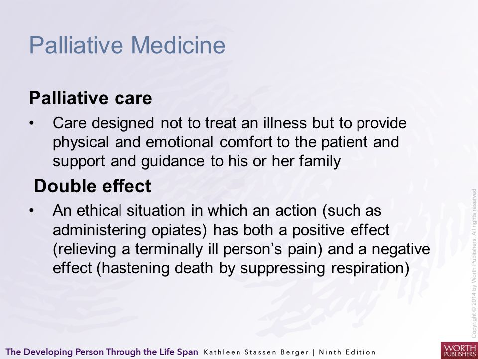 Palliative Medicine Palliative care Care designed not to treat an illness but to provide physical and emotional comfort to the patient and support and