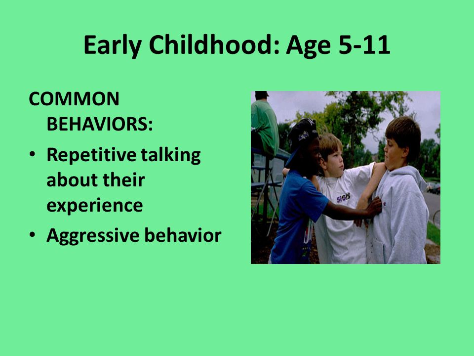 Early Childhood: Ages 5-11 COMMON EMOTIONAL BEHAVIORAL REACTIONS: School phobia Withdraw from friends Hyperactivity Irritability Disobedience Inabilit