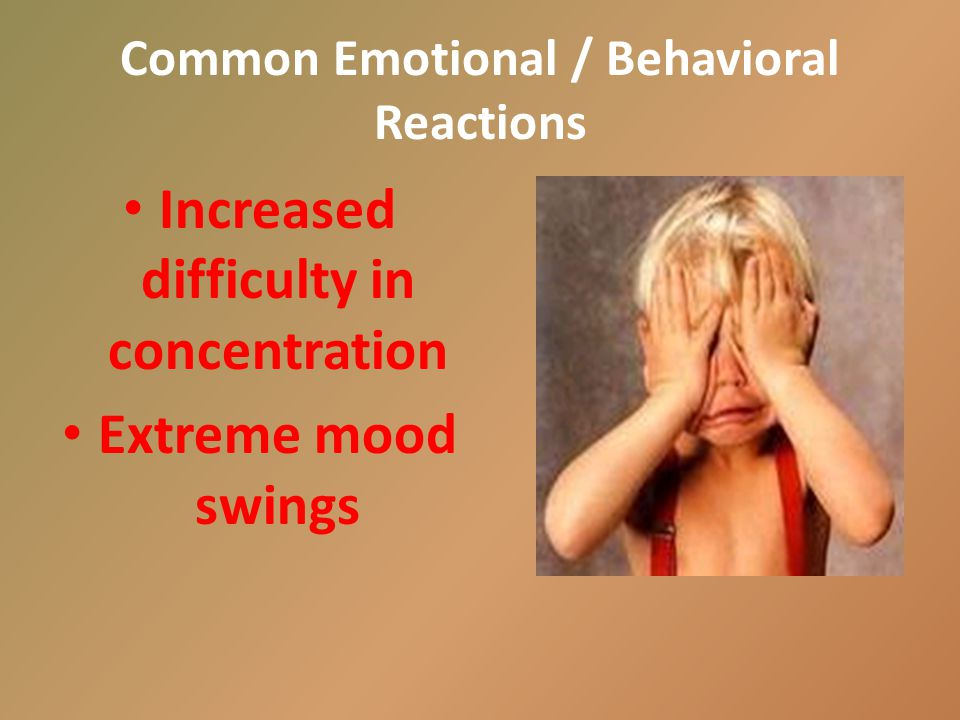 Common Emotional and Behavioral Reactions Marked increase or decrease in physical activity level. Expression of feelings of helplessness or inadequacy