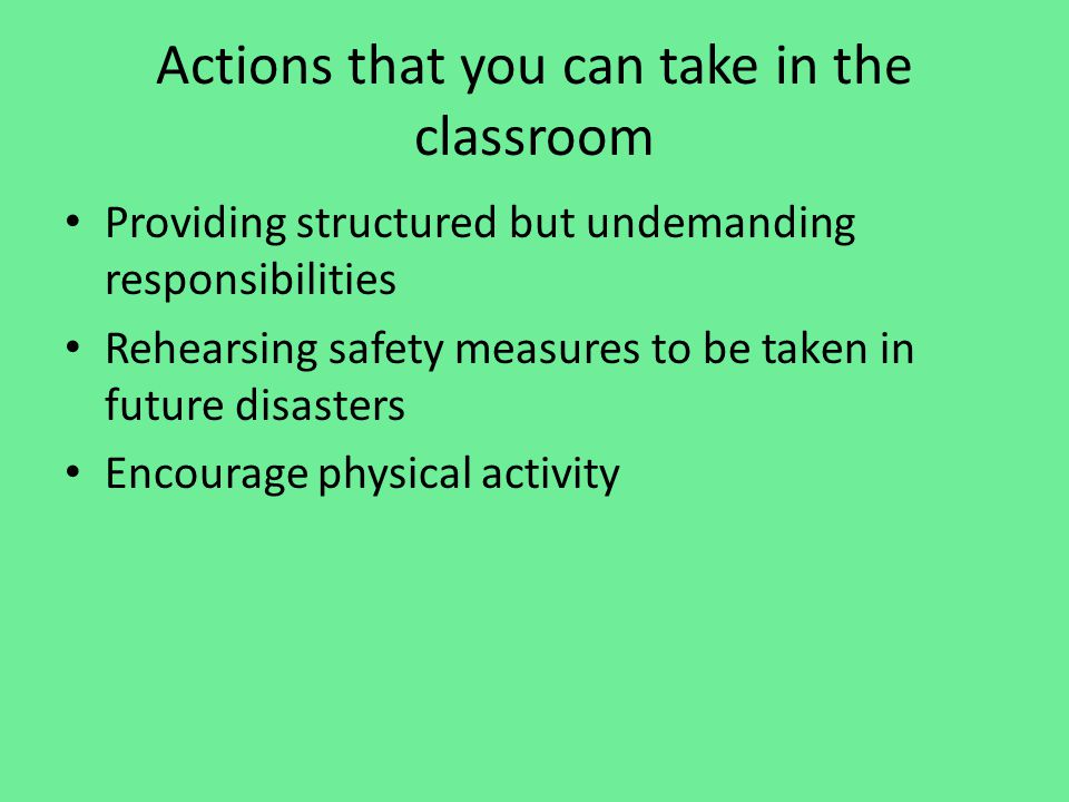 ACTIONS IN THE CLASSROOM TO ALLIEVATE STRESS Giving extra attention and consideration Temporarily Lessing the requirements for optimum performance of