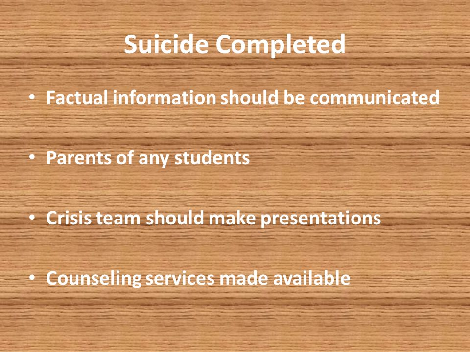 Suicide Completion School Crisis team notified Superintendents Office notified All building personal