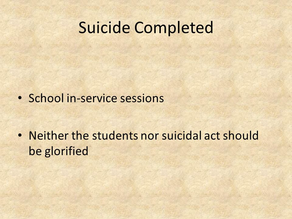 Suicide Completed Factual information should be communicated Parents of any students Crisis team should make presentations Counseling services made av