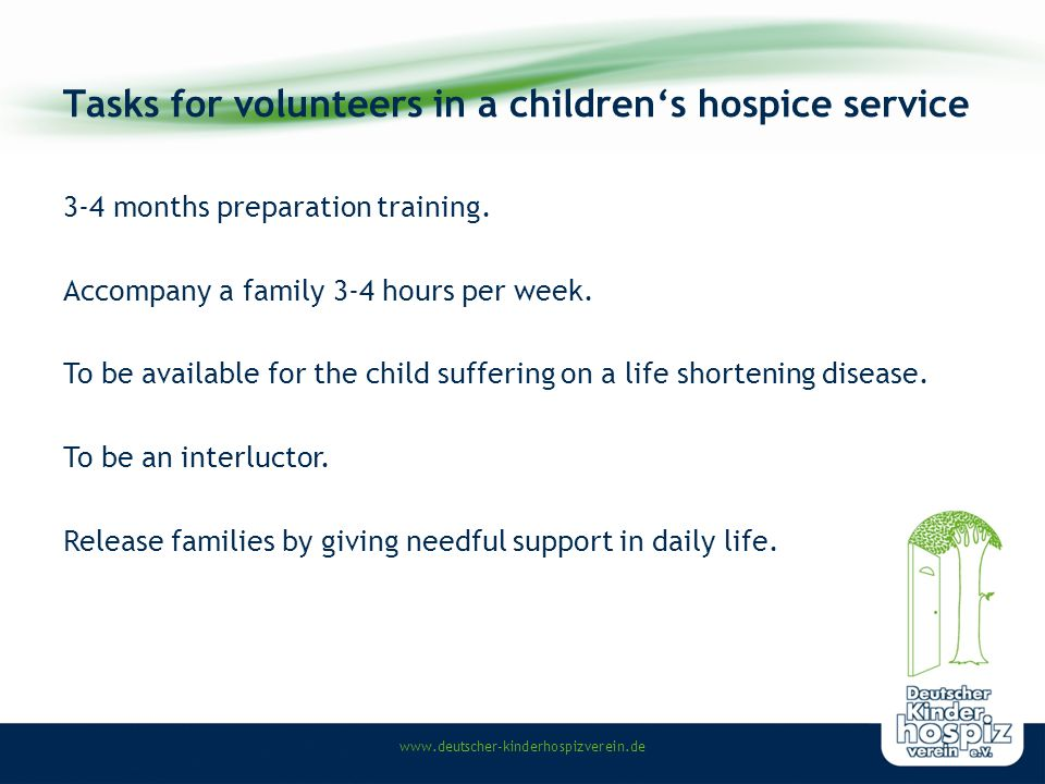 www.deutscher-kinderhospizverein.de Tasks for volunteers in a children's hospice service 3-4 months preparation training.