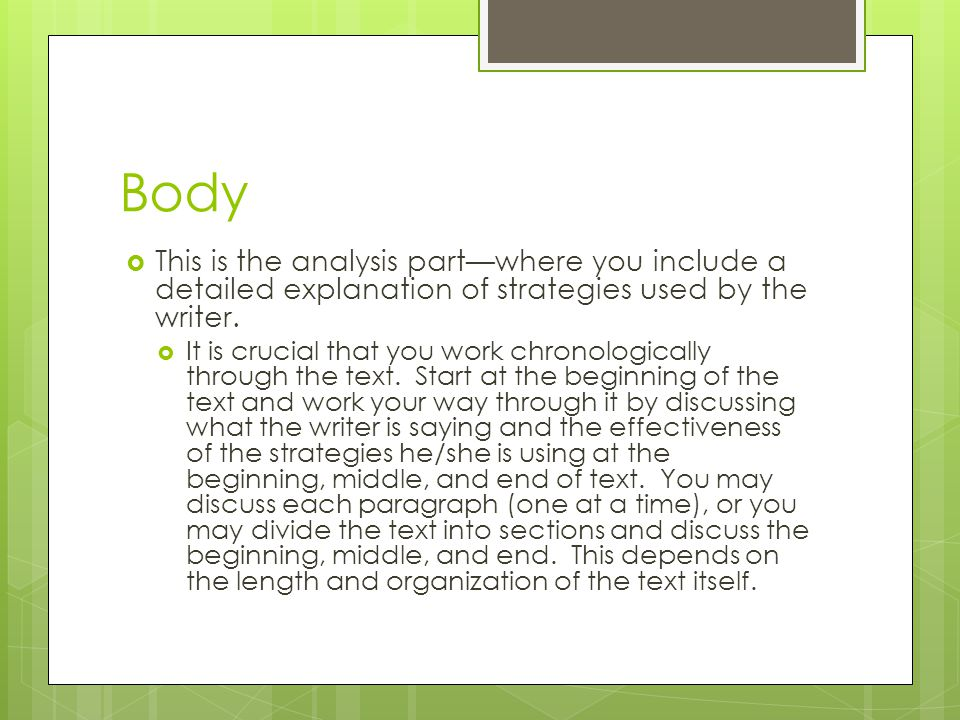Body Continued  Every analysis paragraph must:  Identify the part of the text you are analyzing by using transition words and strong verbs to explain what is being said.