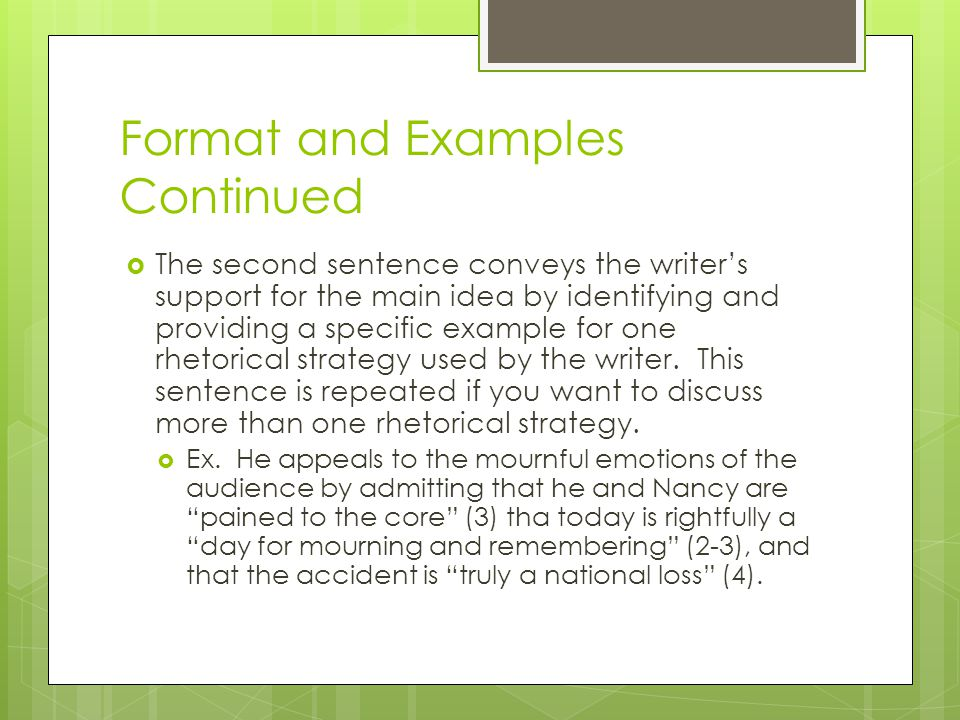 Format continued  The third sentence explains how the rhetorical strategies you discussed in the previous sentences help the writer achieve his purpose by using an IN ORDER TO statement.