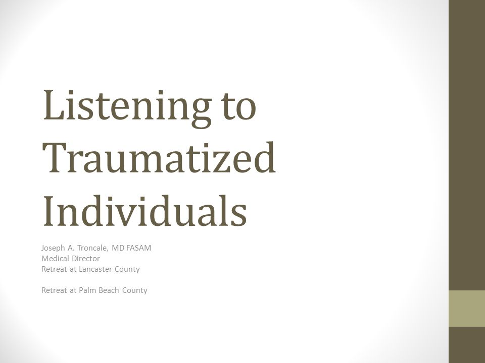 Listening to Traumatized Individuals Joseph A.