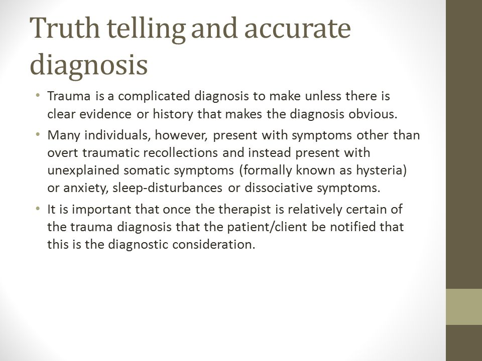 Truth telling and accurate diagnosis Trauma is a complicated diagnosis to make unless there is clear evidence or history that makes the diagnosis obvious.