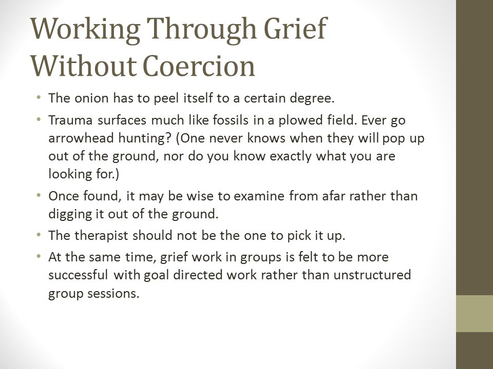 Working Through Grief Without Coercion The onion has to peel itself to a certain degree.
