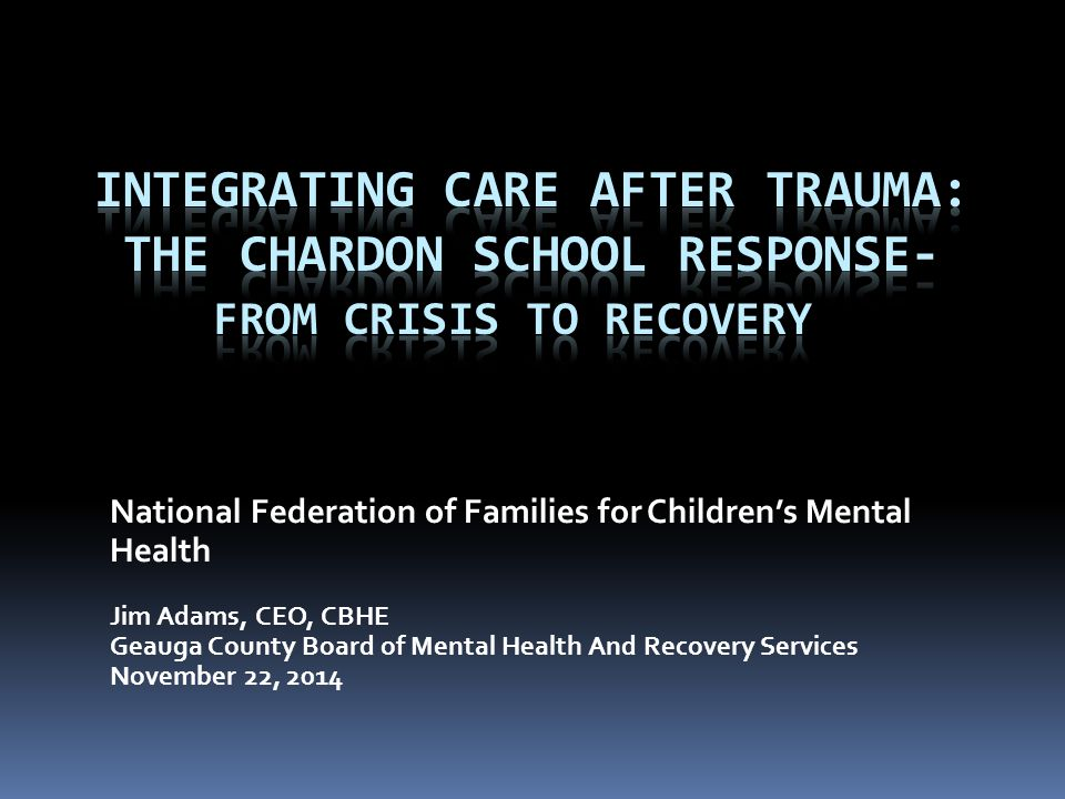 National Federation of Families for Children's Mental Health Jim Adams, CEO, CBHE Geauga County Board of Mental Health And Recovery Services November 22, 2014