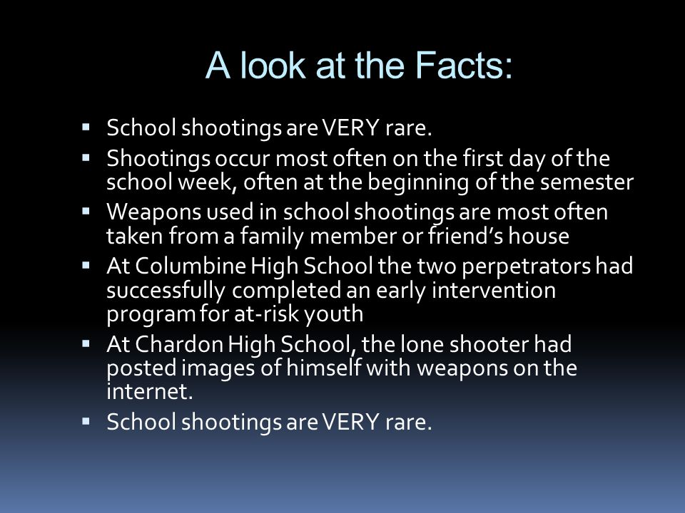 A look at the Facts:  School shootings are VERY rare.
