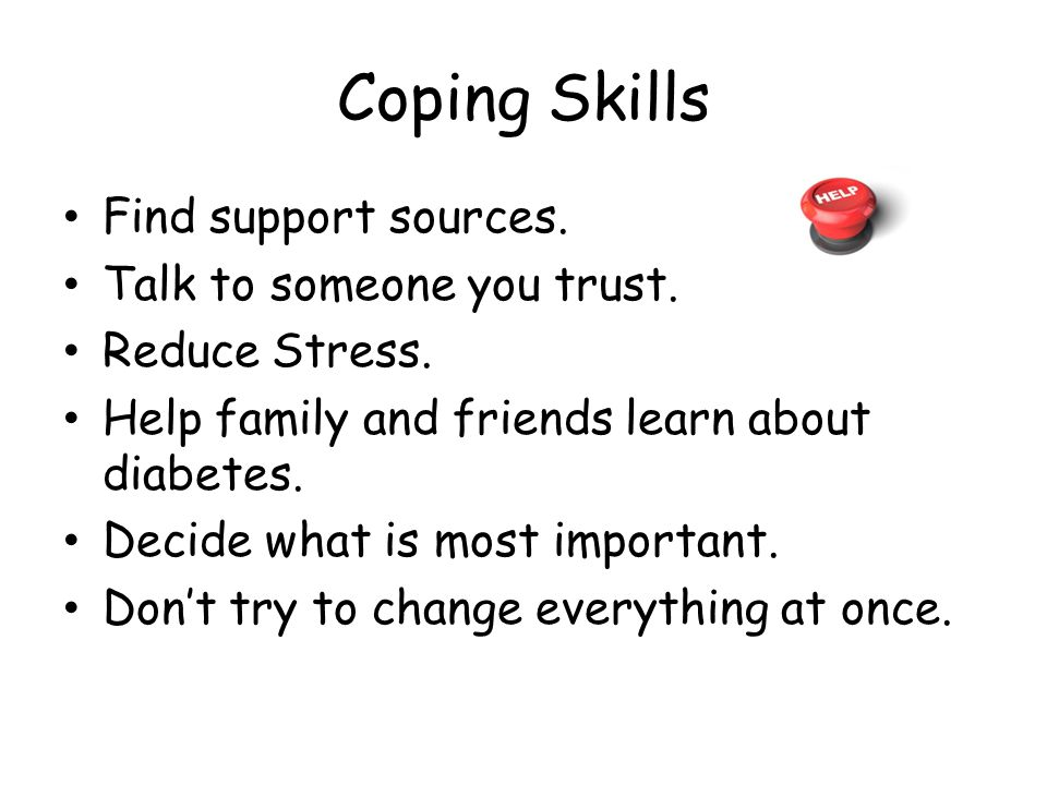 Coping Skills Find support sources. Talk to someone you trust.