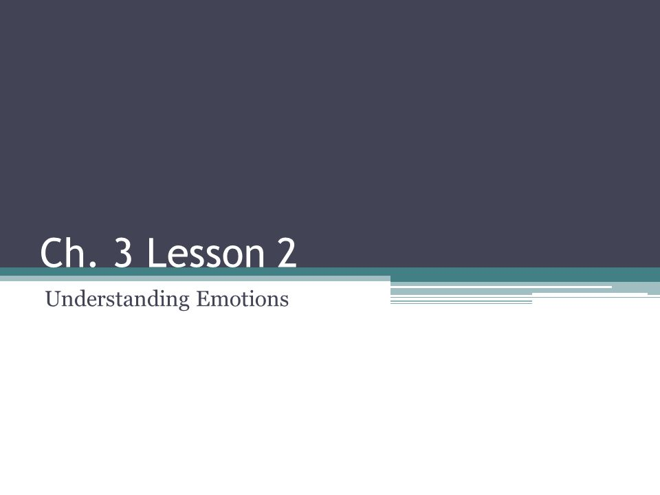 Ch. 3 Lesson 2 Understanding Emotions