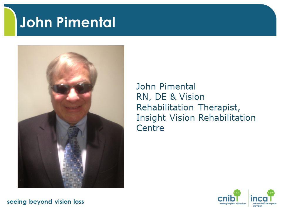 seeing beyond vision loss John Pimental John Pimental RN, DE & Vision Rehabilitation Therapist, Insight Vision Rehabilitation Centre