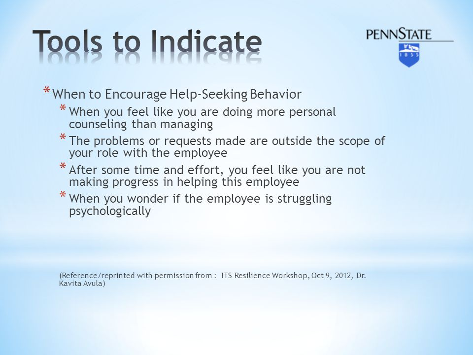 * When to Encourage Help-Seeking Behavior * When you feel like you are doing more personal counseling than managing * The problems or requests made ar
