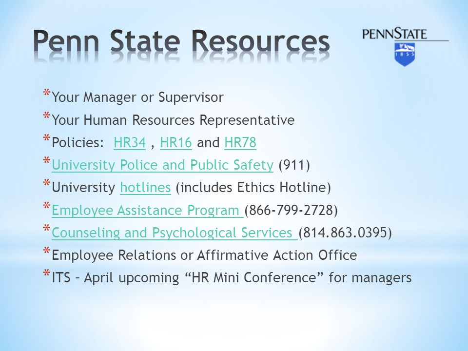 * Your Manager or Supervisor * Your Human Resources Representative * Policies: HR34, HR16 and HR78HR34HR16HR78 * University Police and Public Safety (