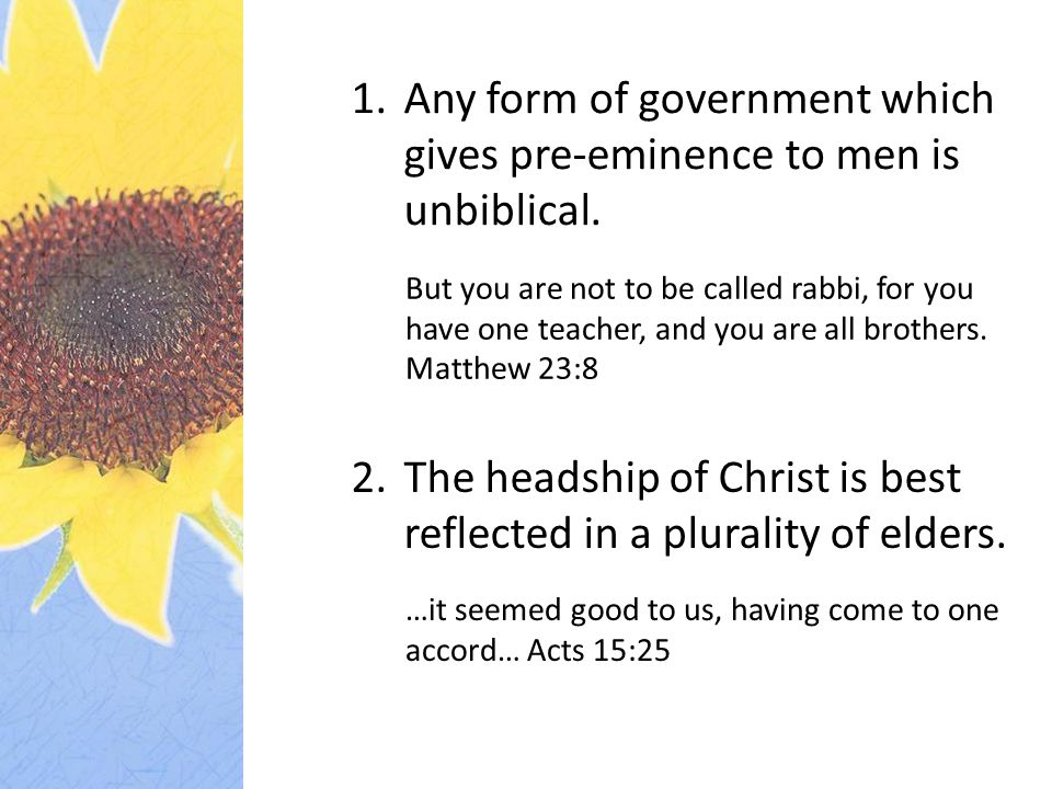 1. Any form of government which gives pre-eminence to men is unbiblical.