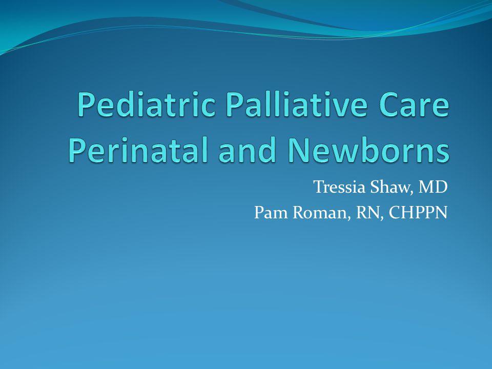 Tressia Shaw, MD Pam Roman, RN, CHPPN