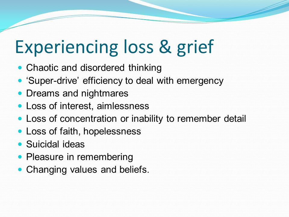 Experiencing loss & grief Chaotic and disordered thinking 'Super-drive' efficiency to deal with emergency Dreams and nightmares Loss of interest, aiml