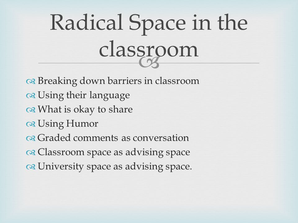   Breaking down barriers in classroom  Using their language  What is okay to share  Using Humor  Graded comments as conversation  Classroom space as advising space  University space as advising space.