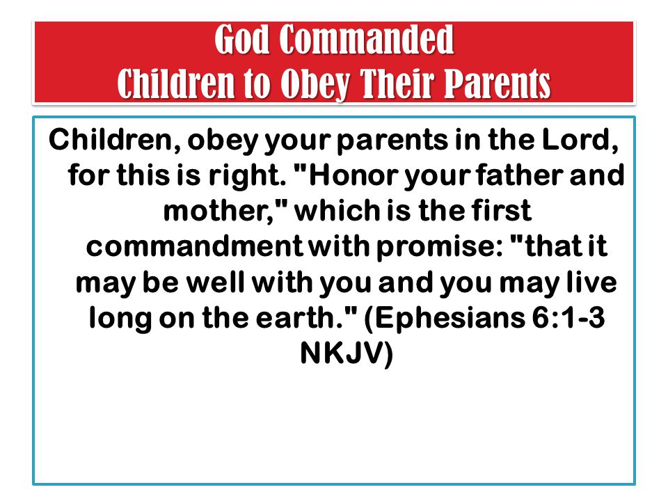 God Commanded Children to Obey Their Parents Children, obey your parents in the Lord, for this is right.