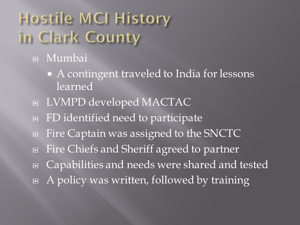  Mumbai  A contingent traveled to India for lessons learned  LVMPD developed MACTAC  FD identified need to participate  Fire Captain was assigned