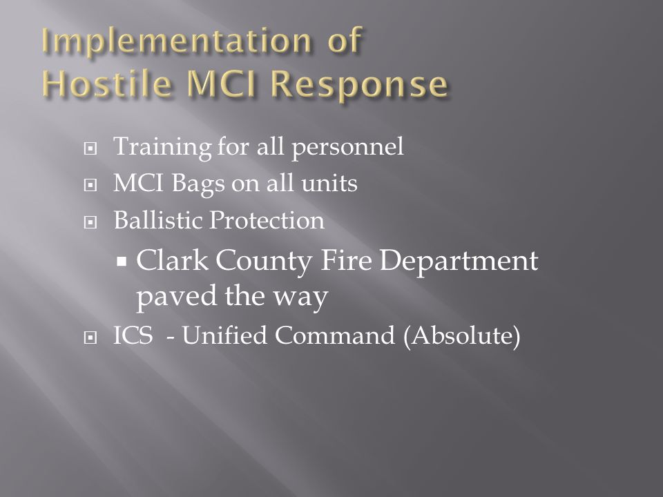  Training for all personnel  MCI Bags on all units  Ballistic Protection  Clark County Fire Department paved the way  ICS - Unified Command (Abso
