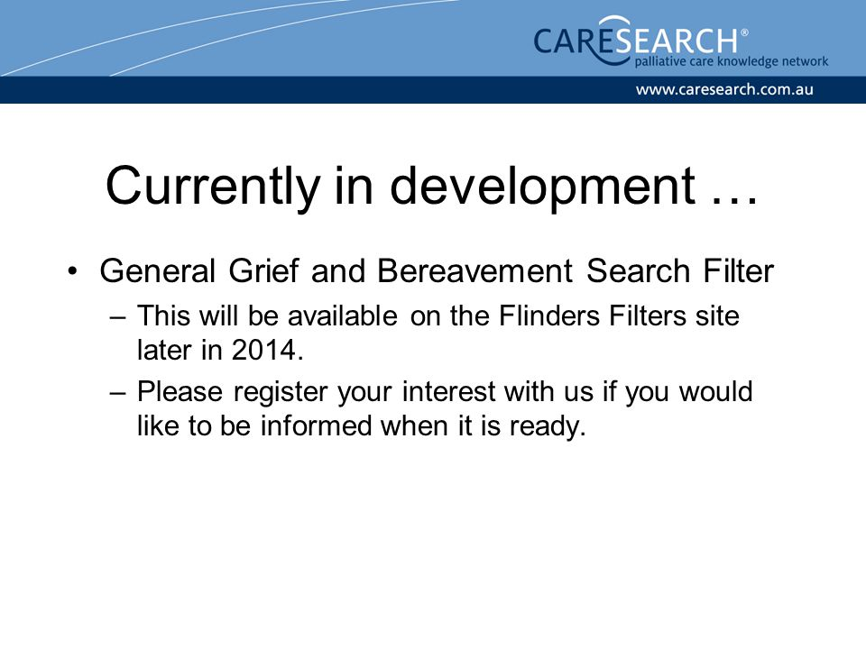 Currently in development … General Grief and Bereavement Search Filter –This will be available on the Flinders Filters site later in 2014. –Please reg