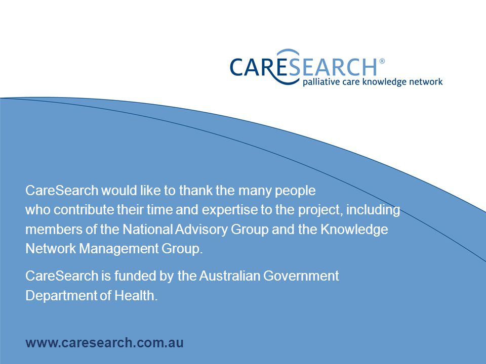 CareSearch would like to thank the many people who contribute their time and expertise to the project, including members of the National Advisory Group and the Knowledge Network Management Group.