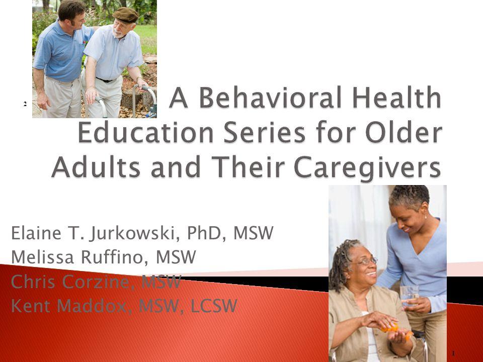 Elaine T. Jurkowski, PhD, MSW Melissa Ruffino, MSW Chris Corzine, MSW Kent Maddox, MSW, LCSW 1 2