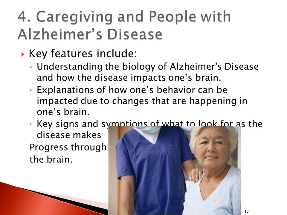  Key features include: ◦ Understanding the biology of Alzheimer s Disease and how the disease impacts one's brain.
