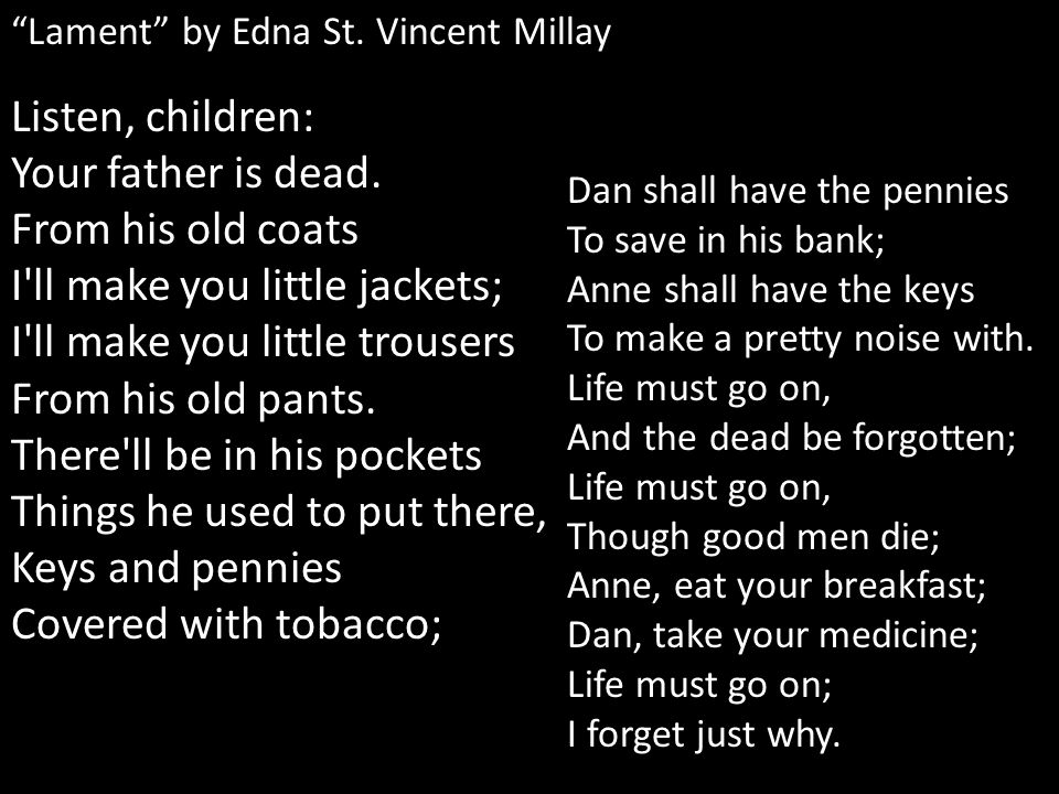 Lament by Edna St. Vincent Millay Listen, children: Your father is dead.