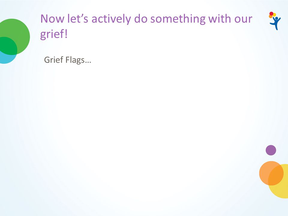 Now let's actively do something with our grief! Grief Flags…