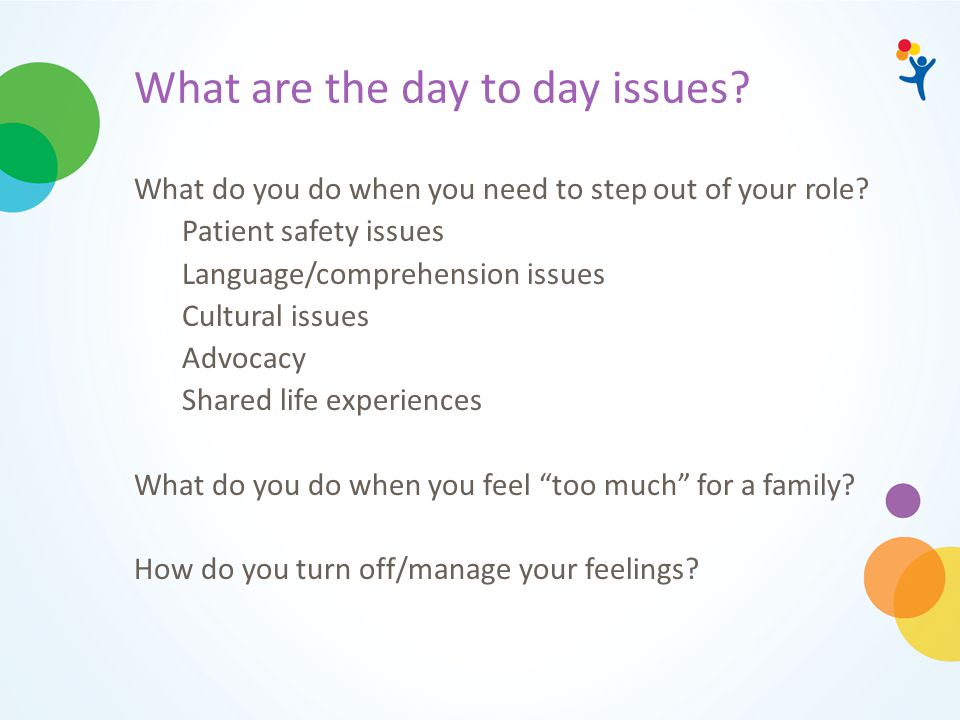 What are the day to day issues. What do you do when you need to step out of your role.