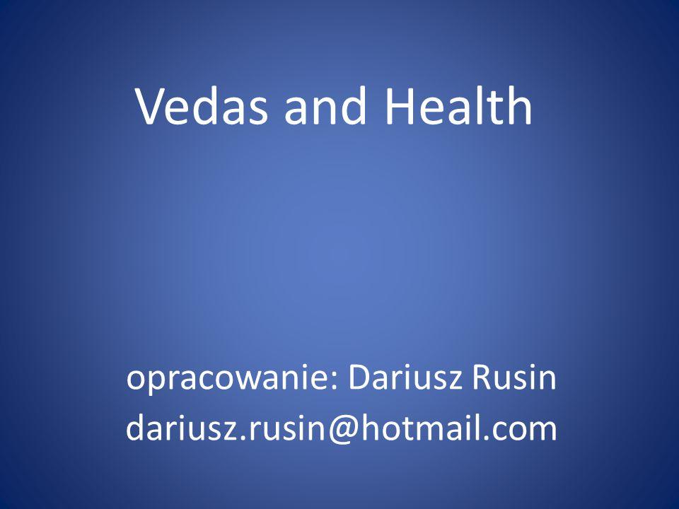 Vedas and Health opracowanie: Dariusz Rusin dariusz.rusin@hotmail.com