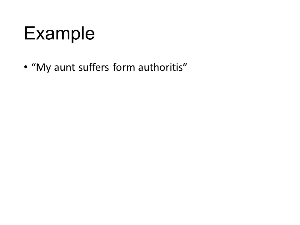"""Example """"My aunt suffers form authoritis"""""""